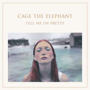 Cage The Elephant - Tell Me I`m Pretty