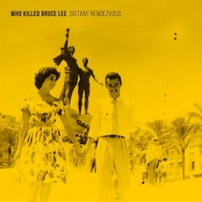 Who Killed Bruce Lee - Distant Rendezvous