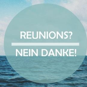 Nein Danke! – Warum Reunions meistens scheiße sind