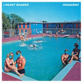 I Heart Sharks - Hideaway