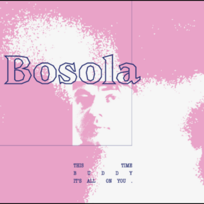 Bosola - This Time Buddy, It's All On You